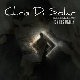 Chris Di Solar Presents Inner Sessions EPISODE 3 w/Guest Charles Ramirez