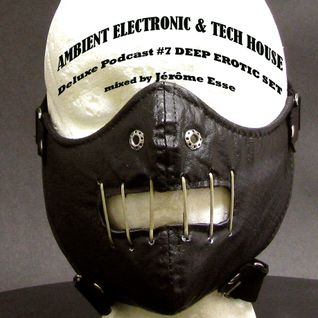 AMBIENT ELECTRONIC & TECH HOUSE ★ Deluxe Podcast #7 DEEP EROTIC SET