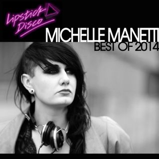 Michelle Manettis Best of 2014 Mix For Lipstick Disco