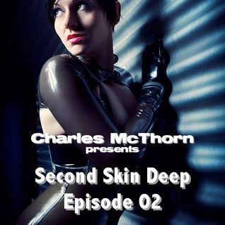 "Charles McThorn pres. ""Second Skin Deep"" - Episode 002 - Fetisch, SM & Sinnliches"