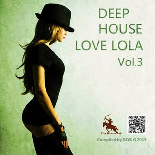 Deep house Love Lola vol.3 Compiled by BOB G(2015-06-12)