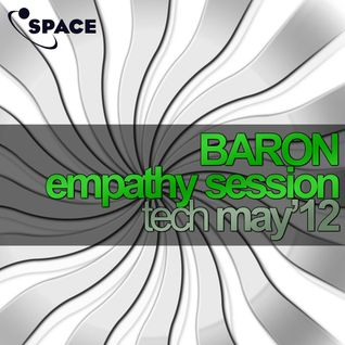 SPACE pres. Baron Empathy Session TECH MAY12
