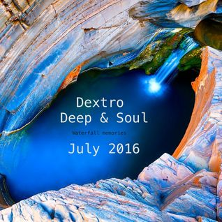 Dextro - Deep & Soul ( Waterfall Memories ) July 2016