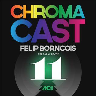 ChromaCast 11 - Felip Borncois - I'm On A Yacht