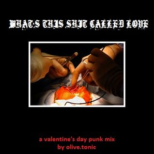 What's this shit called love. Valentine's Punk Mix