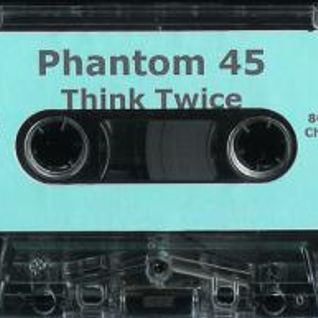 Phantom 45-Think Twice ~Side A~ (1995)