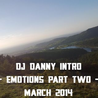 DJ DANNY INTRO :: EMOTIONS PART TWO :: SATURDAY 29TH MARCH 2014