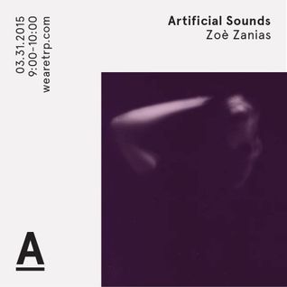 ARTIFICIAL SOUNDS w ZOE ZANIAS - MARCH 31 - 2015