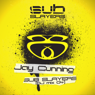 Jay Cunning - Sub Slayers [Mix 04]