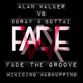 Alan Walker vs Doray & Bottai - Fade the groove (mikicino mashuppino)