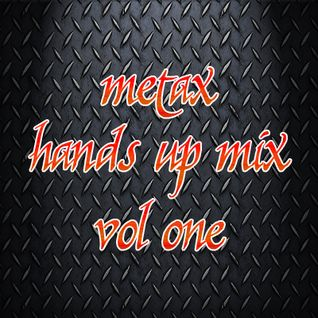 Metax Hands Up Mix Vol. One