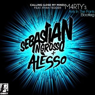 Ingrosso & Alesso - Calling (Lose My Mind) ft. Ryan Tedder (M4RTY's Ants In The Pants Bootleg)