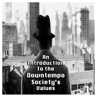 An Introduction to the Downtempo Society's Values