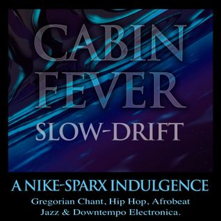 Cabin Fever... Slow-Drift
