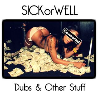 SICKorWELL - Dubs and Other Stuff