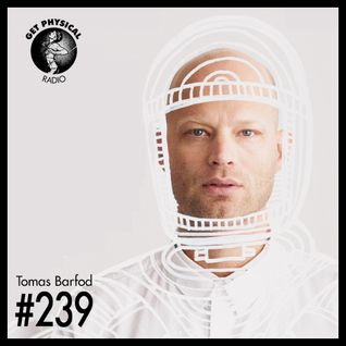 Get Physical Radio #239 mixed by Tomas Barfod