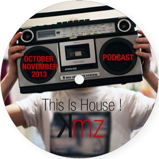 KmZ // This Is House ! // October / November 2013 Podcast