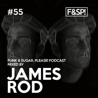 Funk & Sugar, Please! podcast 55 by James Rod