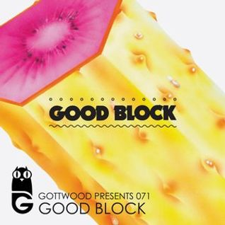 Gottwood Presents 071 – Good Block