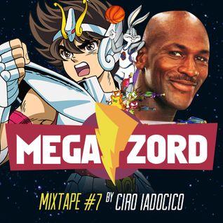 MEGAZORD Mixtape #7 @ by Ciro Iadocico