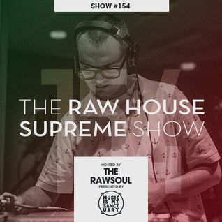 The RAW HOUSE SUPREME Show - #154 Hosted by The Rawsoul