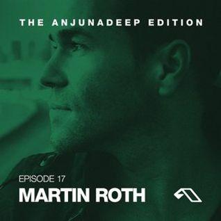 * The Anjunadeep Edition 17 with Martin Roth *