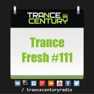 Trance Century Radio - #TranceFresh 111