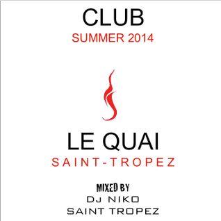 LE QUAI SAINT-TROPEZ CLUB SUMMER 2014. Mixed by DJ NIKO SAINT TROPEZ