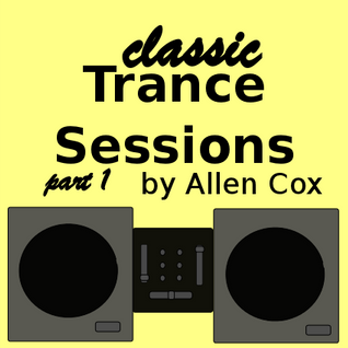 Classic Trance Session Part 1 mixed by Allen Cox