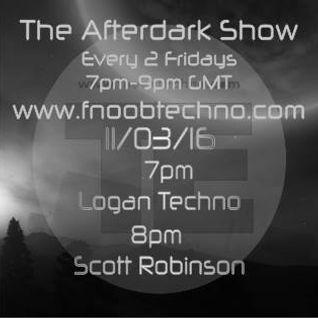 The Afterdark Show  1hr Logan Techno - 2hr Scott Robinson 11.03.16 @7pm