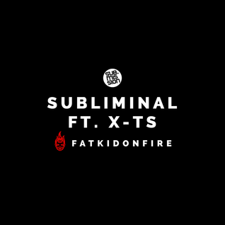 Subliminal ft. X-TS x FatKidOnFire x Sub.Mission mix