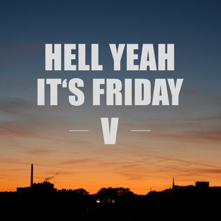 Hell yeah it's Friday V