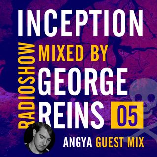 Inception Radioshow #5 by George Reins - Guest mix by Angya