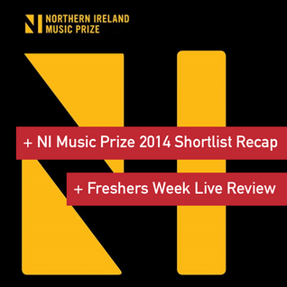 NI Music Weekly: NI Music Prize 2014 Shortlist Recap + Freshers Week Gig Review