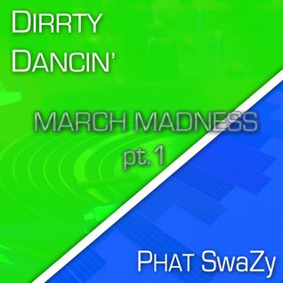 Dirrty Dancin: March Madness Mix [pt.1] (03/10/11)