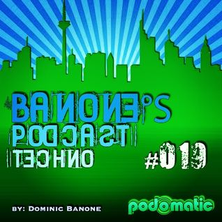 Banone's Techno Podcast - Episode #019 | (Mixed by Dominic Banone)