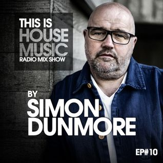 THIS IS HOUSE MUSIC EP#10 By SIMON DUNMORE #ForYou