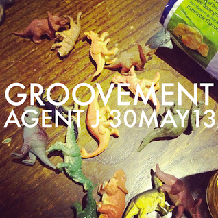 GROOVEMENT w/AGENT J // 30MAY13