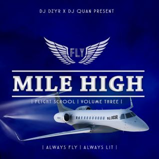 MILE HIGH | FLIGHT SCHOOL | VOL 3 mixed by DJ DZYR & DJ QUAN | hosted by MC OP
