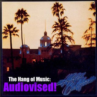 "The Hang of Music: Audiovised! #5 - The Eagles, ""Hotel California"""