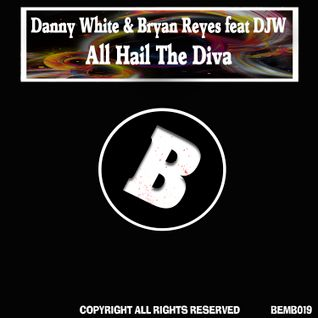 Danny White & Bryan Reyes feat DJW - All Hail The Diva (Fabio Campos & David Harry Remix)