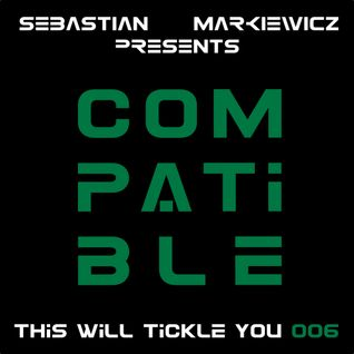 Compatible - This Will Tickle You 006 Mix With Sebastian Markiewicz