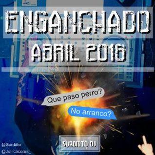 Enganchadito Abril 2016 - Surditto Dj