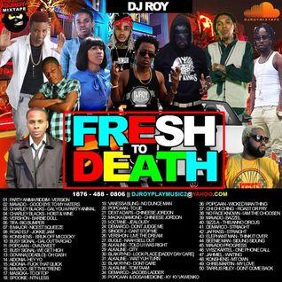 DJ ROY FRESH TO DEATH DANCEHALL MIX VOL.3 2016