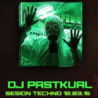 SESION TECHNO DE DJ PASTKUAL 12/03/16