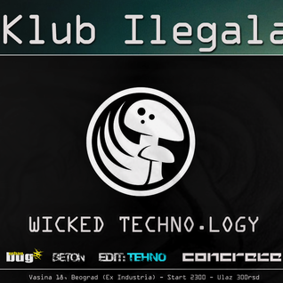 Live @ Wicked Technology, Klub Ilegala 050113