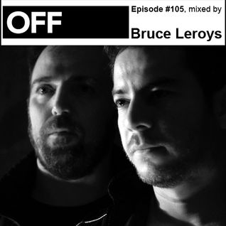 OFF Recordings Podcast Episode #105, mixed by Bruce Leroys
