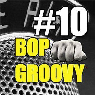 bop groovy radio show #10