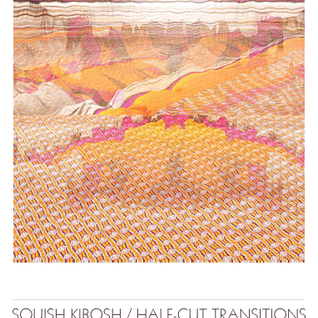 ∆ICASEA SELECT 028  SQUISH KIBOSH / HALF-CUT TRANSITIONS