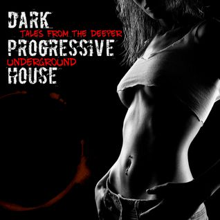 "Tales from the Deeper Underground: ""Dark Progressive House"""